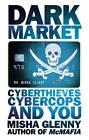 Dark Market: CyberThieves, CyberCops and You by Misha Glenny (Hardback, 2011)