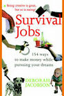 Survival Jobs: 118 Ways to Make Money While Pursuing Your Dreams by Deborah Jacobson (Paperback)
