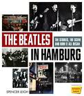 The Beatles in Hamburg: The Stories the Scene and How it All Began by Spencer Leigh (Hardback, 2011)