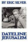 By Eric Silver, Dateline: Jerusalem: Reporting the Middle East 1967-2008 by Eric Silver (Paperback, 2011)