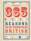 365 Reasons To Be Proud To Be British: Magical moments in our great history by Richard Happer (Hardback, 2011)
