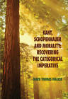 Kant, Schopenhauer and Morality: Recovering the Categorical Imperative by Mark Thomas Walker (Hardback, 2011)