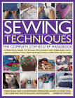 Sewing Techniques the Complete Step-by-step Handbook: A Practical Guide to Sewing, Patchwork and Embroidery, with How-to Instruction, Creative Projects and a Directory of Stiches by Dorothy Wood (Paperback, 2012)