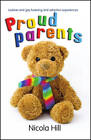 Proud Parents: Lesbian and Gay Fostering and Adoption Experiences by Nicola Hill (Paperback, 2013)