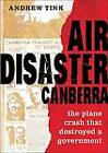 Air Disaster Canberra: The Plane Crash That Destroyed a Government by Andrew Tink (Hardback, 2013)
