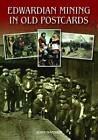 Edwardian Mining in Old Postcards by John Hannavy (Hardback, 2013)