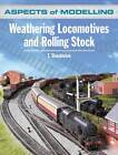 Aspects of Modelling: Weathering Locomotives and Rolling Stock by T. Shackleton (Paperback, 2011)
