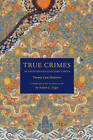 True Crimes in Eighteenth-Century China: Twenty Case Histories by Robert E. Hegel (Paperback, 2009)