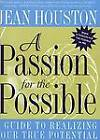 A Passion for the Possible: A Guide to Realizing Your True Potential by Jean Houston (Paperback, 2004)