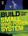 Build Your Own Small Wind Power System by Kevin Shea, Brian Clark Howard (Paperback, 2012)