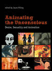 Animating the Unconscious: Desire, Sexuality and Animation by Columbia University Press (Paperback, 2012)