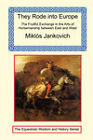 They Rode Into Europe - The Fruitful Exchange in the Arts of Horsemanship Between East and West by Miklos Jankovich (Paperback / softback, 2007)