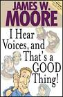 I Hear Voices and That's a Good Thing by James Moore (Paperback, 2011)