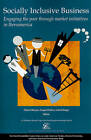 Socially Inclusive Business: Engaging the Poor Through Market Initiatives in Iberoamerica by Harvard University, The David Rockefeller Center for Latin American Studies (Paperback, 2010)