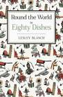 Round the World in 80 Dishes by Lesley Blanch (Hardback, 2011)