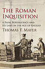 The Roman Inquisition: A Papal Bureaucracy and Its Laws in the Age of Galileo by Thomas F. Mayer (Hardback, 2013)