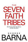The Seven Faith Tribes: Who They Are, What They Believe, and Why They Matter by Dr George Barna (Paperback / softback, 2011)