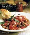 The Italian Country Table: Simple Recipes for Trattoria Classics by Maxine Clark (Hardback, 2011)