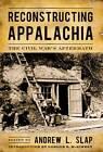 Reconstructing Appalachia: The Civil War's Aftermath by The University Press of Kentucky (Hardback, 2010)