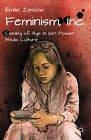 Feminism, Inc.: Coming of Age in Girl Power Media Culture by Emilie Zaslow (Paperback, 2011)