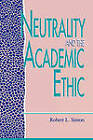 Neutrality and the Academic Ethic by Robert L. Simon (Paperback, 1994)