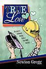 True Love by Newton Gregg (Paperback, 2011)