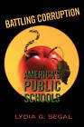 Battling Corruption in America's Public Schools by Lydia G. Segal (Paperback, 2005)