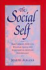 The Social Self: Hawthorne, Howells, William James, and Nineteenth-Century Literature by Joseph Alkana (Hardback, 1996)