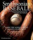 Smithsonian Baseball: Inside the World's Finest Private Collections by Stephen Wong (Paperback / softback, 2007)