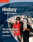 History for the IB Diploma: The Arab-Israeli Conflict 1945-79 by Jean Bottaro (Paperback, 2012)