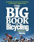 The Big Book of Bicycling: Everything You Need to Know, from Buying Your First Bike to Riding Your Best by Emily Furia (Paperback, 2010)