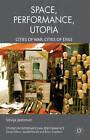 Performance, Space, Utopia: Cities of War, Cities of Exile by Silvija Jestrovic (Hardback, 2012)