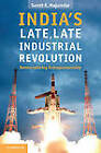 India's Late, Late Industrial Revolution: Democratizing Entrepreneurship by Sumit K. Majumdar (Hardback, 2012)