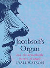 Jacobson's Organ: And the Remarkable Nature of Smell by Lyall Watson (Hardback, 1999)