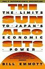 The Sun Also Sets: THe Limits To Japan's Economic Power by Bill Emmott (Paperback, 1991)