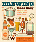 Brewing Made Easy: A Step-by-step Guide to Making Beer at Home by Joe Fisher, Dennis Fisher (Paperback, 2013)