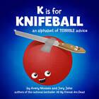 K is for Knifeball: An Alphabet of Terrible Advice by Avery Monsen, Jory John (Hardback, 2012)