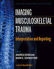 Imaging Musculoskeletal Trauma: Interpretation and Reporting by John Wiley & Sons Inc (Hardback, 2012)