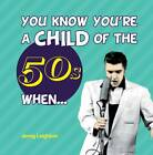 You Know You're a Child of the 50s When... by Jenny Leighton (Hardback, 2011)