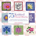 75 Knitted Floral Blocks: Beautiful Patterns to Mix and Match for Throws, Accessories, Baby Blankets and More by Lesley Stanfield (Paperback, 2013)
