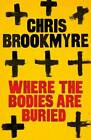 Where the Bodies are Buried by Christopher Brookmyre (Hardback, 2011)