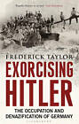 Exorcising Hitler: The Occupation and Denazification of Germany by Frederick Taylor (Paperback, 2012)