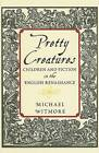 Pretty Creatures: Children and Fiction in the English Renaissance by Michael Witmore (Hardback, 2007)