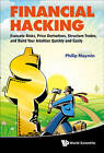 Financial Hacking: Evaluate Risks, Price Derivatives, Structure Trades, And Build Your Intuition Quickly And Easily by Philip Maymin, Philip Z. Maymin (Hardback, 2012)