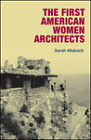 The First American Women Architects by Sarah Allaback (Hardback, 2008)