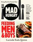 Mad Hungry: Feeding Men & Boys by Lucinda Scala Quinn (Paperback, 2012)