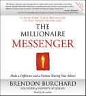 The Millionaire Messenger: Make a Difference and a Fortune Sharing Your Advice by Brendon Burchard (CD-Audio, 2011)