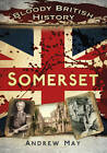 Bloody British History: Somerset by Dr. Andrew May (Paperback, 2012)