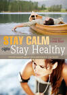 Stay Calm Stay Healthy: Defend Yourself Against Stress and Improve Your Health by Reader's Digest (Paperback, 2012)
