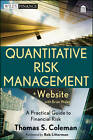 Quantitative Risk Management + Website: A Practical Guide to Financial Risk by Thomas S. Coleman (Mixed media product, 2012)